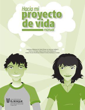 Manual Hacia mi proyecto de vida. Ed. 2 Manual Hacia mi proyecto de vida. Facultad de Psicología. Universidad El Bosque. Segunda edición, 2010