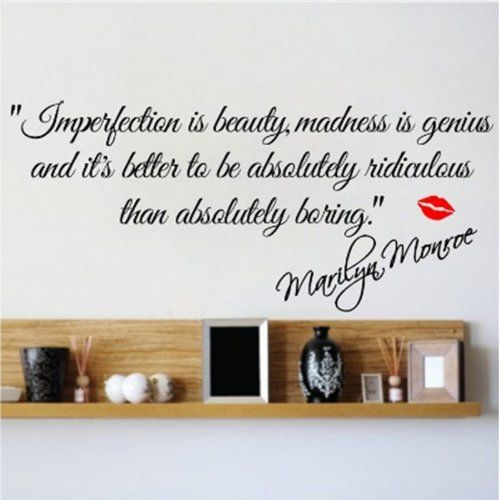 Marilyn Monroe Wall Decals: Imperfection is beauty, madness is genius and it's better to be absolutely ridiculous than absolutely boring. ............ Get Marilyn Monroe Wall Decals at Amazon from Wall Decals Quotes Store