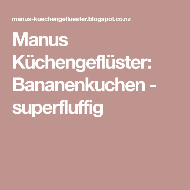 Manus Küchengeflüster: Bananenkuchen - superfluffig
