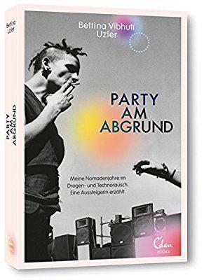 Party am Abgrund: Meine Nomadenjahre im Drogen- und Technorausch. Eine Aussteigerin erzählt.: Amazon.de: Bettina Vibhuti Uzler: Bücher