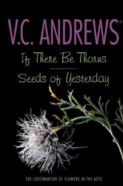 If There Be Thorns/Seeds of Yesterday [An omnibus edition of the second two titles in the best-selling series includes If There Be Thorns, in which Cathy's second son withdraws into emotional instability; and The Seeds of Yesterday, in which Cathy, surrounded by her angst-riddled children, succumbs to memories of her attic imprisonment. Original.]