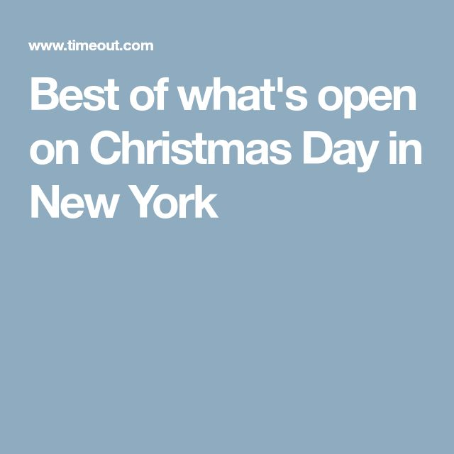 Best of what's open on Christmas Day in New York
