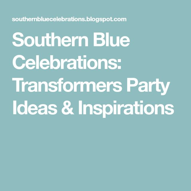 Southern Blue Celebrations: Transformers Party Ideas & Inspirations