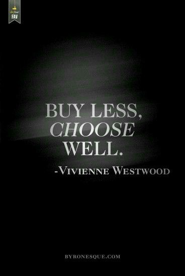 """Buy less, choose well."" - Vivienne Westwood. Why have a wardrobe full of average pieces when you can have a few gorgeous, statement items instead?"