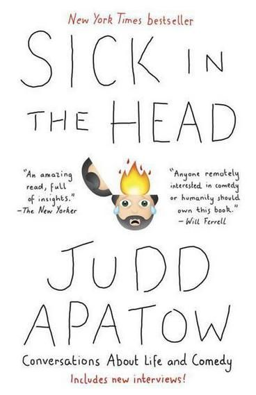 Sick in the Head by Judd Apatow. This book is a collection of 30 years worth of conversations -- always funny, often poignant, and incredibly intimate -- that not only span Apatow's career, but his adult life. Featuring interviews with luminaries like Mel Brooks and Chris Rock and modern icons like Louis CK and Amy Schumer, this is a book for fans of comedy, from the nerdiest fan of all.