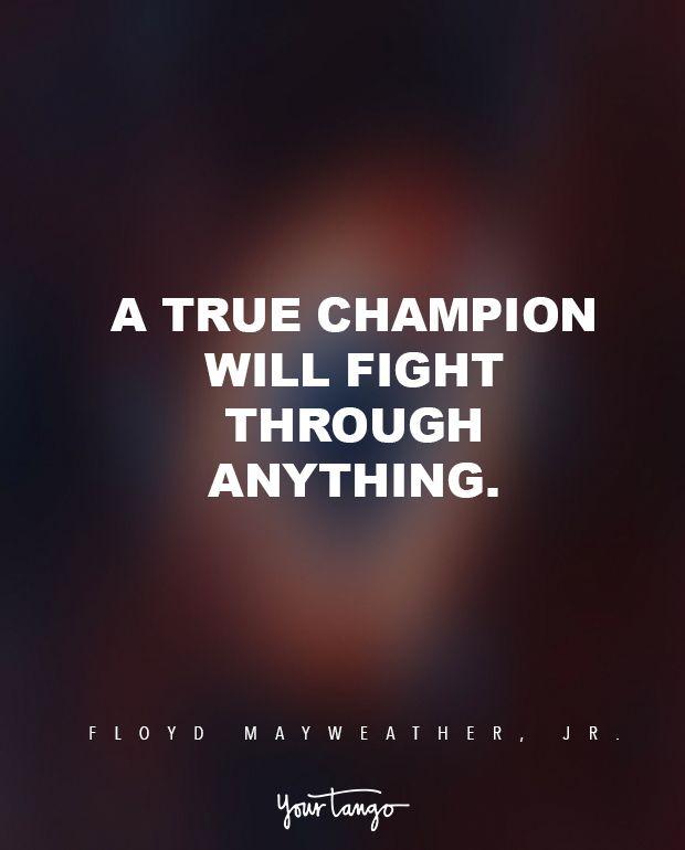 """A true champion will fight through anything."" — Floyd Mayweather, Jr."