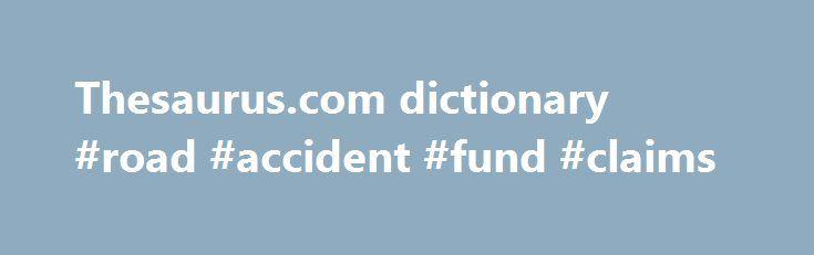 Thesaurus.com dictionary #road #accident #fund #claims http://claim.remmont.com/thesaurus-com-dictionary-road-accident-fund-claims/  thesaurus.com dictionary thesaurus noun. plural online thesauruses, online thesauri. a thesaurus or dictionary […]