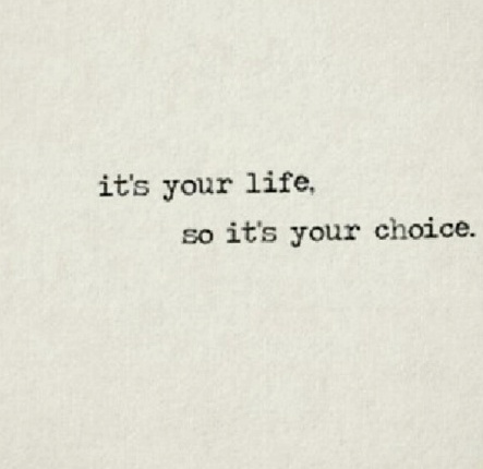 your life & your choice...