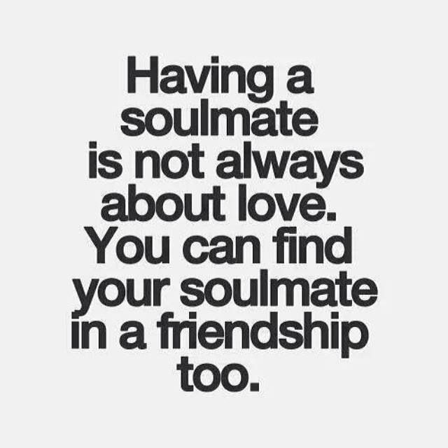 Having a soulmate is not always about love. You can find