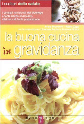 La buona cucina in gravidanza: Amazon.it: Anna Prandoni, Fabio Zago: Libri