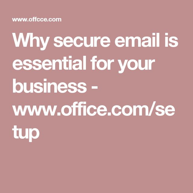 Why secure email is essential for your business - www.office.com/setup