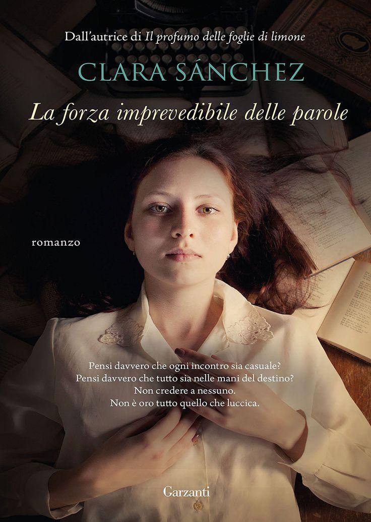 """06/11/2017 • Esce """"La forza imprevedibile delle parole"""" di Clara Sánchez edito da Garzanti"""