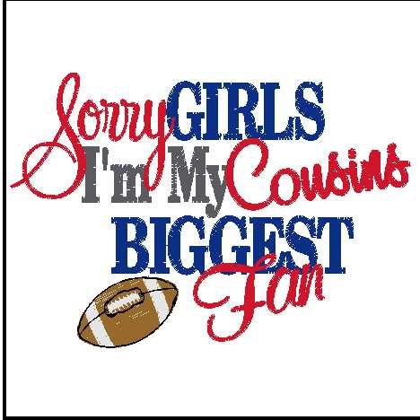 Girls Football--Sorry Girls I'm My Cousinss Biggest Fan- Embroidered Football Shirt or Bodysuit- Football Sister Shirt by XOXOAsh on Etsy