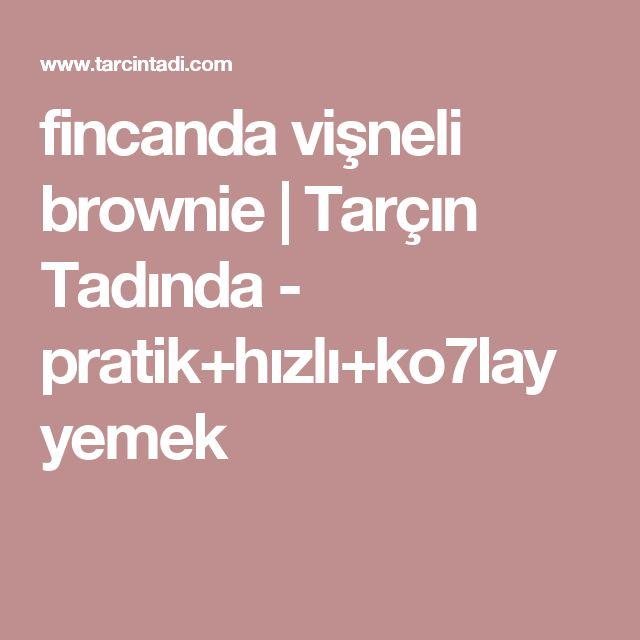 fincanda vişneli brownie   Tarçın Tadında - pratik+hızlı+ko7lay yemek