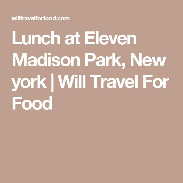 Lunch at Eleven Madison Park, New york | Will Travel For Food