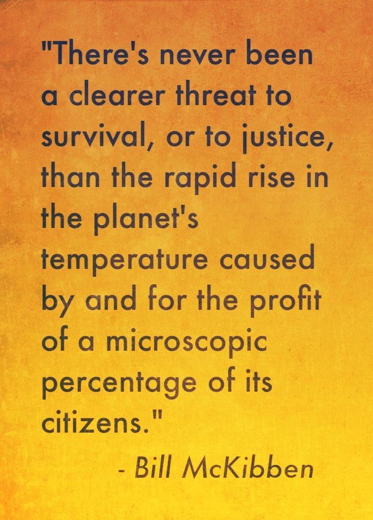 - Bill McKibben (quotation source: http://www.motherjones.com/environment/2013/08/climate-change-movement-leaders)