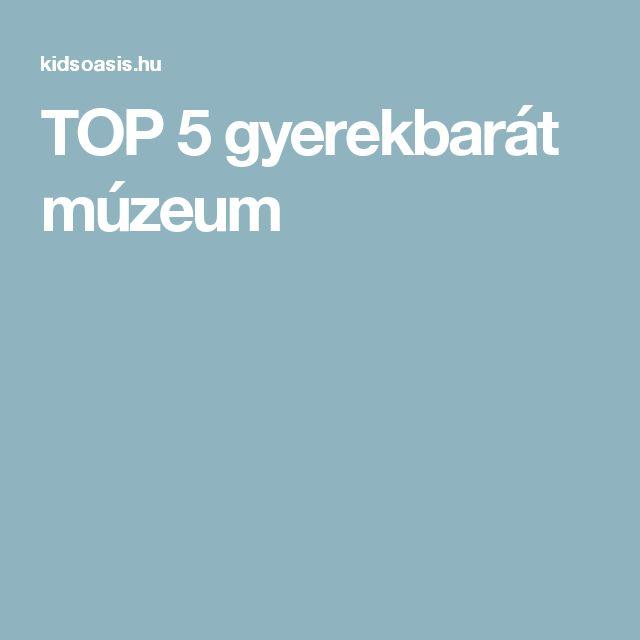 TOP 5 gyerekbarát múzeum