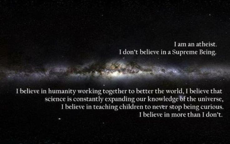 I am an atheist. I believe in more than I don't!