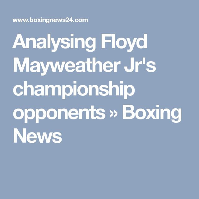 Analysing Floyd Mayweather Jr's championship opponents » Boxing News