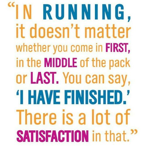 I love this quote. It is inspiring to runners and helps them feel better about themselves.