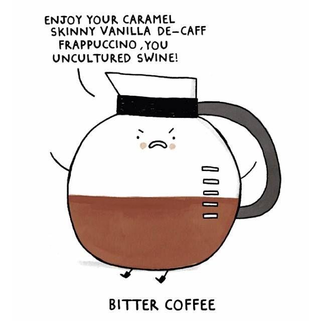 Enjoy your caramel skinny vanilla de-caff frappuccino, you uncultured swine! - Bitter Coffee