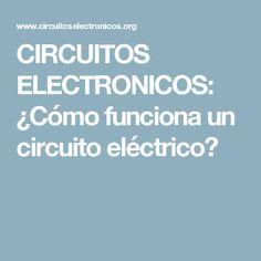 CIRCUITOS ELECTRONICOS: ¿Cómo funciona un circuito eléctrico?