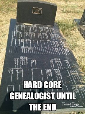 hard core genealogist until the end - fantastic! They knew that it was the only way to preserve their history.
