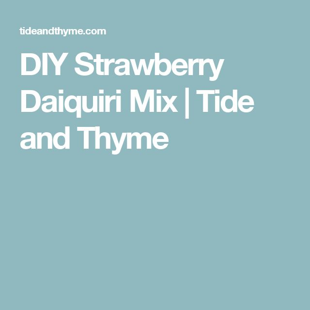 DIY Strawberry Daiquiri Mix | Tide and Thyme