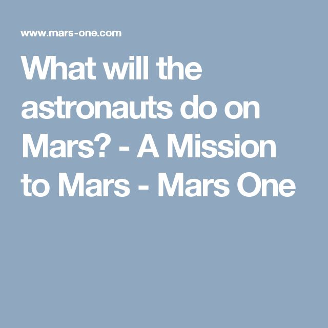 What will the astronauts do on Mars? - A Mission to Mars - Mars One