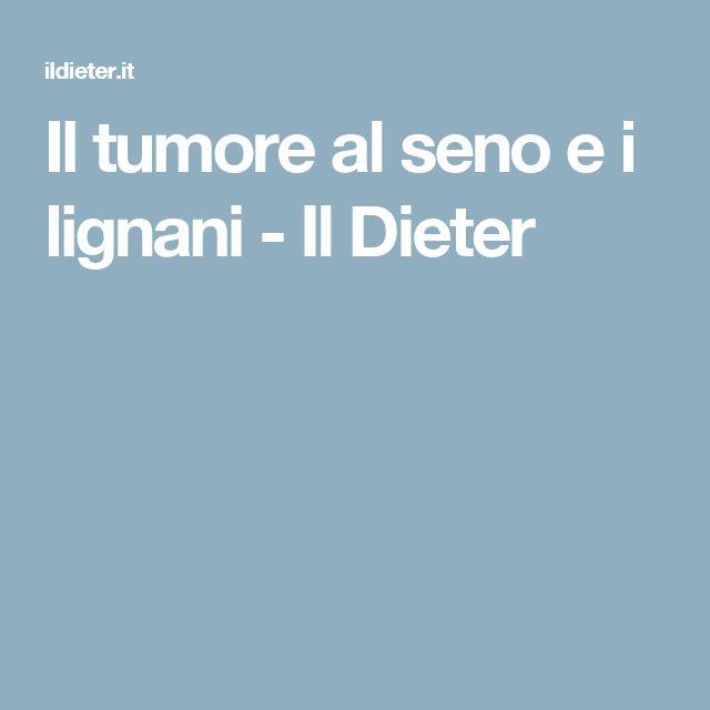 Il tumore al seno e i lignani - Il Dieter