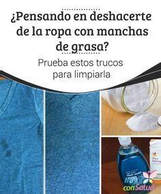 ¿Pensando en deshacerte de la ropa con manchas de grasa? Prueba estos trucos para limpiarla Las manchas de grasa que se adhieren a la ropa son las más difíciles de remover durante el proceso de lavado.