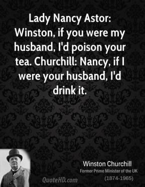 I believe this quote should actually be attributed to F.W. Smith (Lord Birkenhead). From what I see of Churchill, his reply would have been similar. Winston Churchill Quotes | QuoteHD