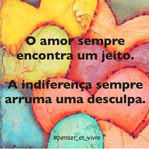 O amor sempre encontra um jeito! A indiferença sempre arruma uma desculpa! Amor…