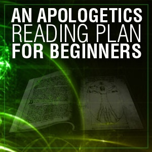 An Apologetics Reading Plan for Beginners - Apologetics 315 .....need to find the time to start this ....