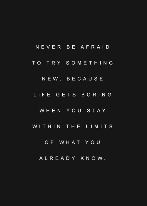 don't be afraid to try something new