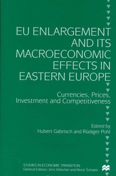 Eu Enlargement and Its Macroeconomic Effects in Eastern Europe: Currencies, Prices, Investment and Competitiveness
