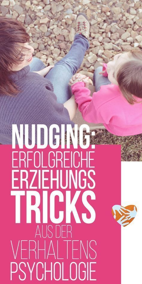Nudging: Erfolgreiche Erziehungstricks aus der Verhaltenspsychologie