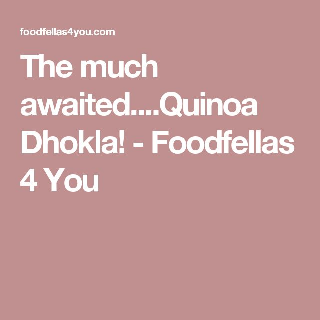 The much awaited....Quinoa Dhokla! - Foodfellas 4 You
