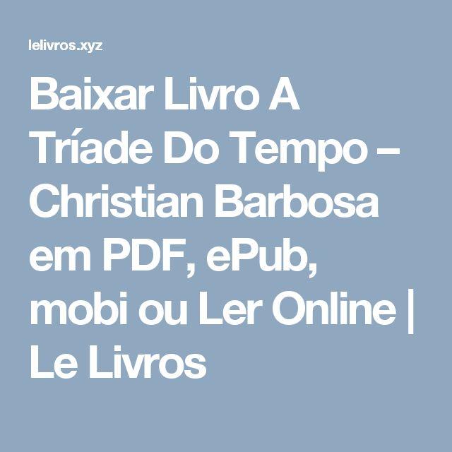 Baixar Livro A Tríade Do Tempo – Christian Barbosa em PDF, ePub, mobi ou Ler Online | Le Livros