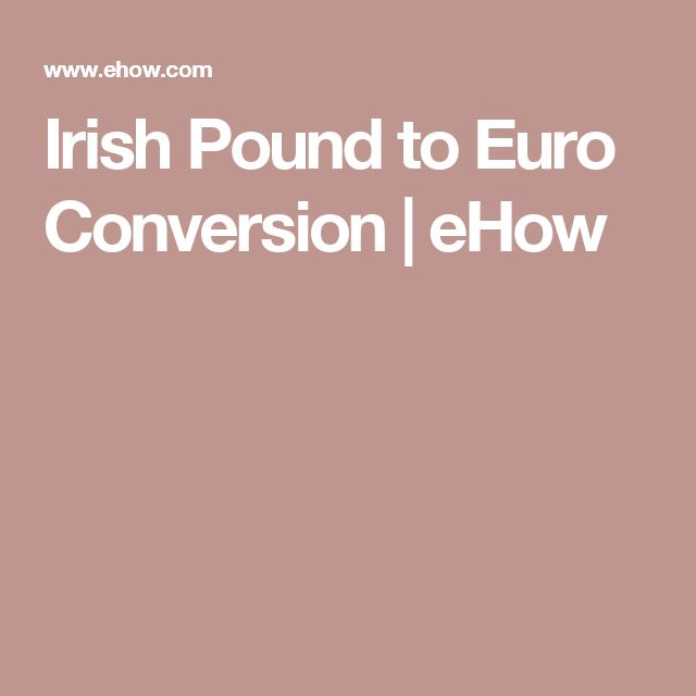 Irish Pound to Euro Conversion | eHow