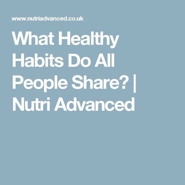 What Healthy Habits Do All People Share? | Nutri Advanced