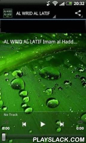 AL WRID AL LATIF MP3  Android App - playslack.com , As with all the litanies of Imam al Haddad, al Wird al Latif is made up of nothing but the 'prayers' of the Prophet-peace be upon him and the formulae that he instructed his community to recite mornings and evenings. It is therefore strictly in conformity with the sunna, and once it is well-rehearsed and becomes regular practice, It may be used for protection from various inward and outward perils, for curing certain illnesses, for…