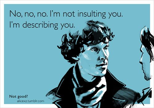 SherlockDescribing, Truths Hurts, Laugh, Quotes, Funny Stuff, Humor, Ecards, Sherlock Holmes, Insults