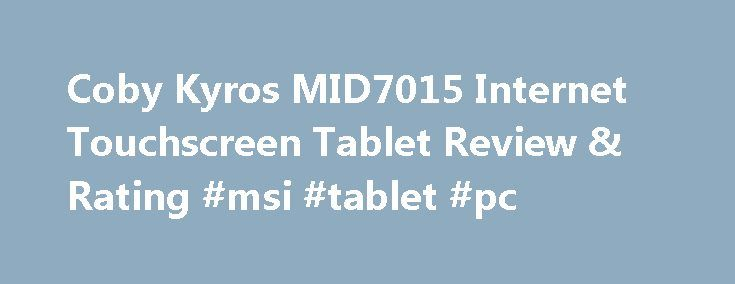Coby Kyros MID7015 Internet Touchscreen Tablet Review & Rating #msi #tablet #pc http://tablet.remmont.com/coby-kyros-mid7015-internet-touchscreen-tablet-review-rating-msi-tablet-pc/  Coby Kyros MID7015 Internet Touchscreen Tablet Affordable. Better-than-average graphics for Android 2.1. Supports 1080p playback via HDMI output. Comes with case and earbuds. AppsLib, the Archos-designed apps portal, is the only market available. Touch screen is resistive and not terribly sensitive. File sync is…