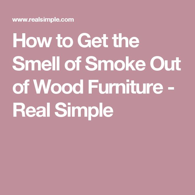 How to Get the Smell of Smoke Out of Wood Furniture - Real Simple