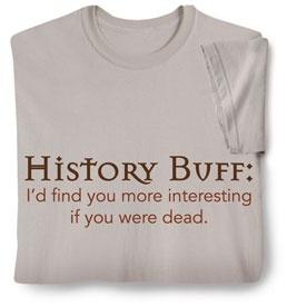 Sad...but true: Funnies Pin, History Teachers, Bit Funny, Families History, History Teacher Humor, History Buff, Sad But True, So Funny, Buff Shirts