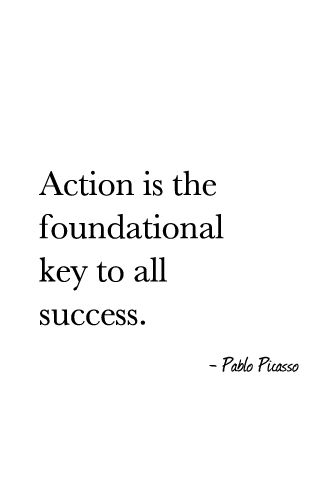 """""""Action is the foundational key to all success."""" - Pablo Picasso #true"""