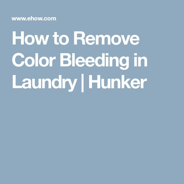 How to Remove Color Bleeding in Laundry | Hunker
