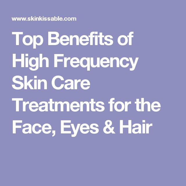Top Benefits of High Frequency Skin Care Treatments for the Face, Eyes & Hair