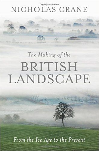 The Making Of The British Landscape: From the Ice Age to the Present: Amazon.co.uk: Nicholas Crane: 9780297856665: Books